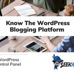 What you must know about WordPress Blogging platform