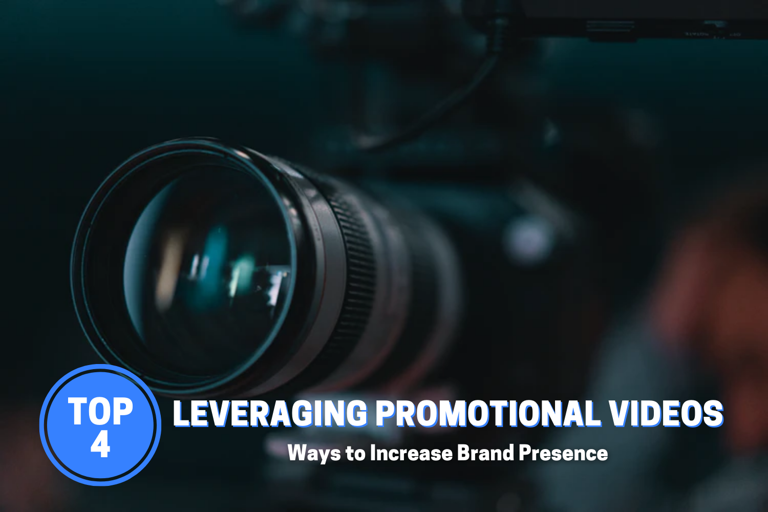 4 Genius Ways to Increase Brand Presence by Leveraging Promotional Videos